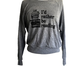 I'd Rather Be Reading Raglan Sweater - BOOKWORM American Apparel SOFT vintage feel - Available in sizes S, M, L
