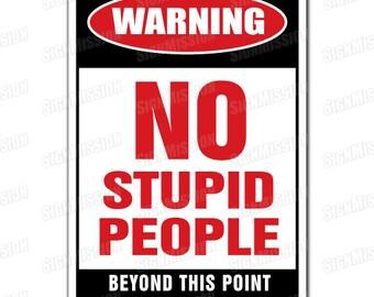 NO STUPID pEOPLE novelty Sign gift dummy dope goofy smart genius IQ brilliant