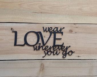 Wear Love Wherever You Go, Phrase, Scripture, Verse, Saying