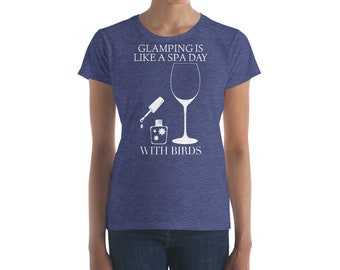Glamping is like a Spa Day with Birds Shirt for Women & Ladies who Camp in Style and drinking Wine