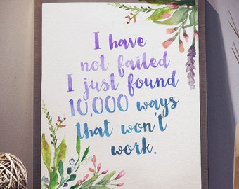 Instant Download I Have Not Failed I Just Found 10,000 Ways That Won't Work Thomas Edison 8x10 inch Poster Print - P1034