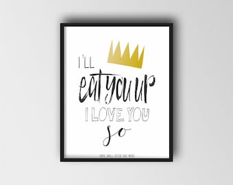 Where the Wild Things Are- I'll eat you up I love you so; Print