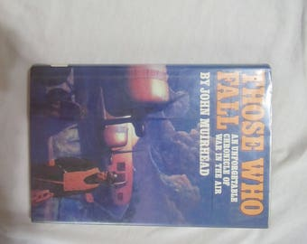 1986 ** Those Who Fall * An Unforgetable Chronicle of Warin the Air ** John Muirhead ** 1st Edition** Ex Library **sj