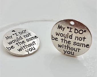 """1 x """"My I DO would not be the same without you"""" 25mm antique silver charm pendant"""
