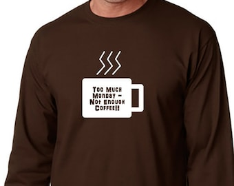 Too Much Monday-Not Enough Coffee Long Sleeve T-Shirt