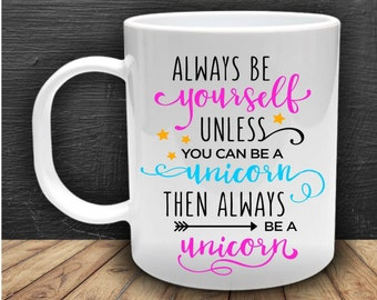 Always be yourself unless you can be a unicorn then always be a unicorn mug, ideal gift, christmas present.