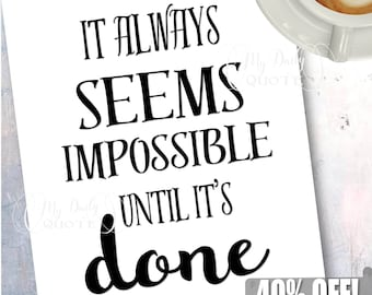 Motivational Print, It Always Seems Impossible Until It's Done, Printable Art, Typography Poster, Typographic Print, Black And White Decor