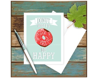 Dont Worry Be Happy Note Card, Donut Worry Card, Funny Greeting Card, Get Well Card, Blank Note Card, Funny Get Well Card, Funny Note Card
