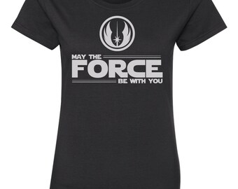 LADIES Star Wars Shirt - May The Force Be With You - FREE SHIPPING!!!