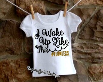 Girls flawless shirt, I woke up like this shirt, toddler shirt, girls shirt, toddler flawless shirt, girls I woke up flawless shirt
