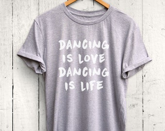 Dancing Is Love Tshirt - Womens Dance Tshirt, Cute Dancing Shirt, Gift for Dancer, Ballet Dancer Shirt, Dance Practice Tshirt