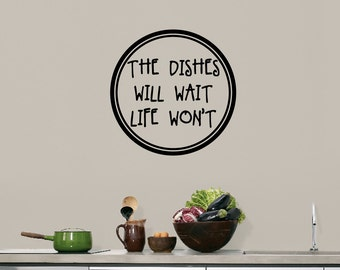 The Dishes Will Wait Life Won't - Kitchen Wall Decals