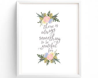 Printable, There Is Always Something To Be Grateful For, Digital Download, Pink Posies, Inspirational, Cottage Chic,