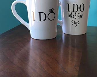 I Do I Do What She Says Coffee Mug Set - I Do I Do What She Says - I Do - I Do What She Says - Wedding Coffee Mugs - Couple Coffee Mug
