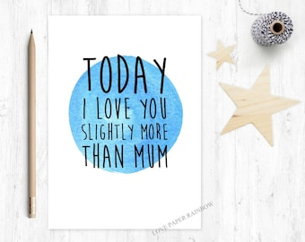 funny dad card, funny fathers day card, father's day card, funny dad birthday card, today I love you more, funny dad quote