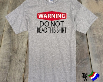 t-shirt Warning do not read this shirt Funny shirt. Humorous tshirt. For those with a sense of humor