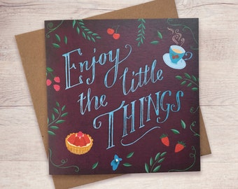 Tea Lover / Greeting Cards / Inspirational Quote 'Enjoy The Little Things' Note Card / Tea and Cake Card / Blank Greeting Cards