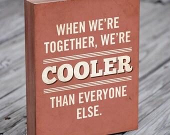 We're Cooler Than Everyone Else Wood Block Art Print Typography