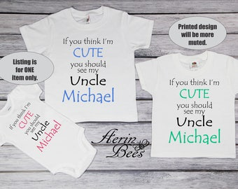 If You Think I'm Cute You Should See My Uncle Personalized Tee Shirt, Baby Bodysuit; Toddler Tee; Boy Girl White Tee Funny Saying *MS17118