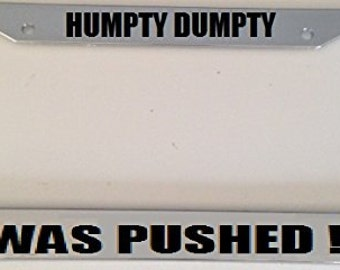 Humpty Dumpty the Egg Was Pushed !  - Automotive Black License Plate Frame -