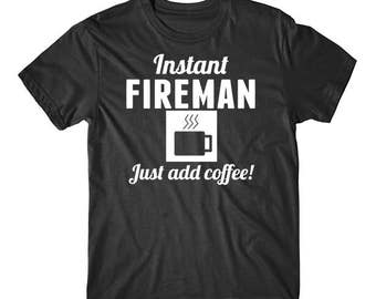 Instant Fireman Just Add Coffee Funny Firefighter Shirt