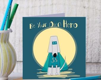 Hero Greeting Card - Motivational Card - Gift - positive Gift - Blank Card - Blank Art Card - Funny Card -  Funny Card - Superhero Card