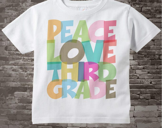3rd Grade Shirt, Peace Love Third Grade Shirt, Colorful Third Grade Shirt Child's Back To School Shirt 09252014i