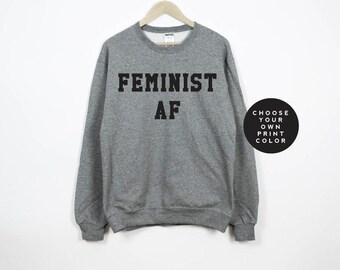 Feminist Sweatshirt, Feminist AF Sweatshirt, Feminist Shirt, Feminist AF Shirt, Girl Power, Grl Pwr, Feminists, Feminism, Unisex Crewneck