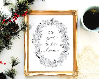It's good to be home Printable, Holiday printable, Wreath, gifts for women, gifts for her, modern calligraphy
