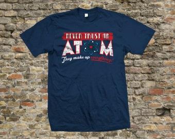 Never Trust an Atom T Shirt 100% cotton - 2138