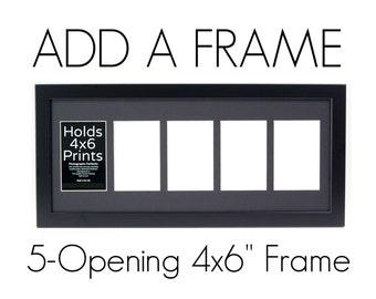 "Add: 5-Opening 4 x 6"" Frame"