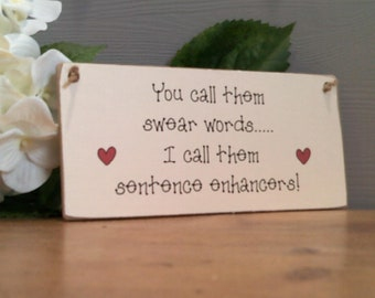 You Call Them Swear Words.....! Hanging Plaque/Sign