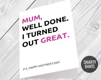 Funny Mother's Day Card / Mother's Day Card, Unique, Witty Mother's Day Card - Mum, Well Done. I Turned Out Great.