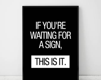 If You're Waiting For A Sign, This Is It, Modern Motivational Print, Minimalist Wall Art, Typography Art, Black and White Poster