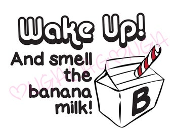Wake up and smell the banana milk