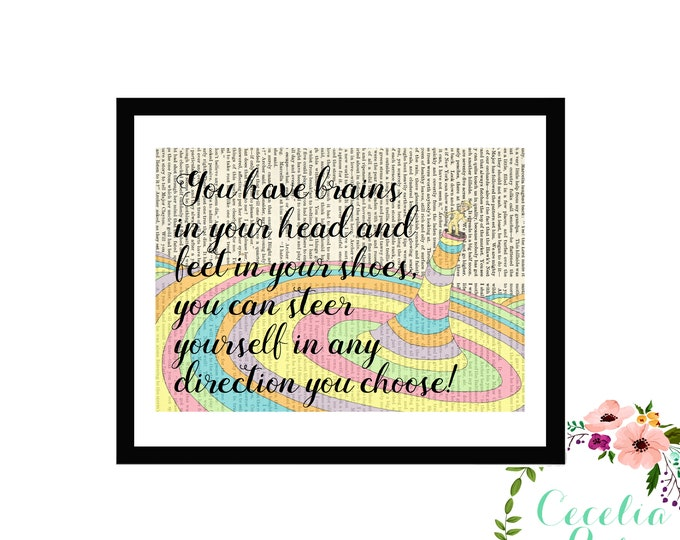 You have brains in your head and feet in your shoes, you can steer yourself in any direction you choose! Dr Seuss