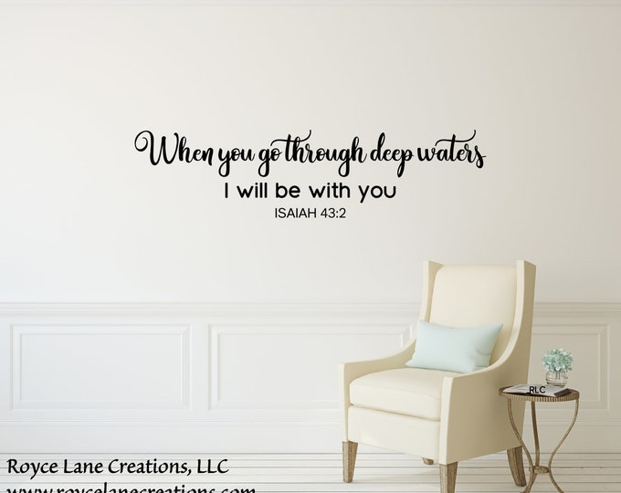 When you go through deep waters I will be with you Isaiah 43 2 Decal / Bible Verse wall art / Bible quote decals / Bible Decals