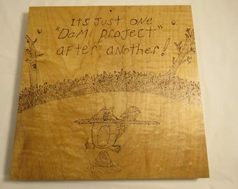 Wood burned Sign - Its Just ONE DAM Project After Another- ready to hang- Office gift