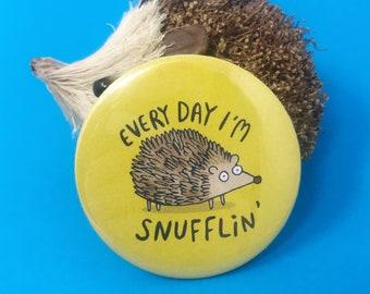 Hedgehog Badge - Every day I'm shuffling - LMFAO - 55mm - Pin Badge  - Keyring - Fridge Magnet - Katie Abey - Hedgehog Badge -Pygmy Hedgehog