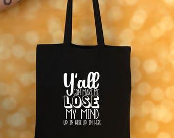 Y'all Gon' Make Me Lose My Mind Tote Bag