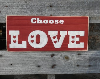 Valentines Day Sign Choose Love  Country Decor Wood Sign Valentine Sign Rustic Love sign