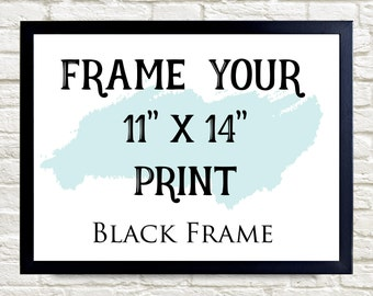 """ADD A FRAME SPECIAL,  Add a Frame, * Black frame - 11""""x14"""" for Custom Print * Add to cart with any  11""""x14"""" Print,"""