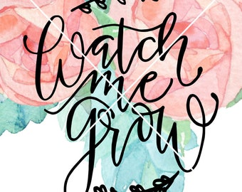 SVG Hand Lettered Digital Download Watch Me Grow Baby Girl Nursery Cut File Cricut Silhouette SVG art