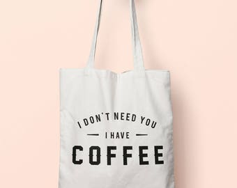 I Don't Need You I Have Coffee Tote Bag Long Handles TB00594