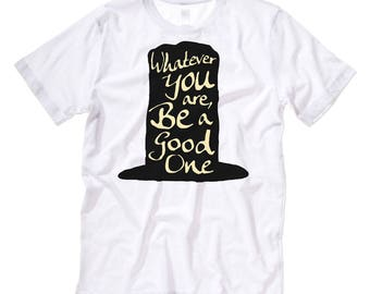 Whatever You Are, Be A Good One. Abraham Lincoln Quote Graphic Print TShirt. Black / White Mens / Womens Unisex Jersey Short Sleeve Tee