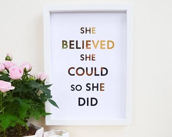 """She believed she could so she did - Custom Gold Real Foil Print - Foil Quotes - Foil Print - Inspirational - 8x10"""" A4 8x6"""" - Quote Prints"""