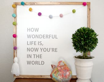 How Wonderful Life Is, Now Youre In The World wooden sign
