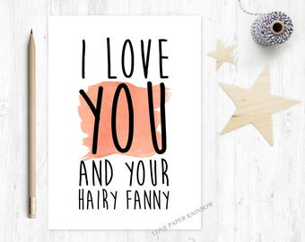rude valentines card, funny valentine card, hairy fanny valentines card, rude anniversary card, I love you and your hairy fanny