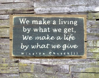 We Make a Living by What we Get, We Make a Life by What We Give (Winston Churchill) Wooden Sign, Rustic Sign, Distressed Sign, Handmade Sign