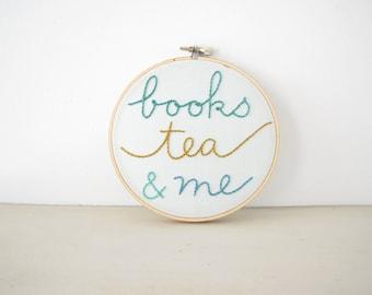 Books Tea & Me Embroidery Hoop Wall Art, dorm apartment home decor, bookworm, book nerd, book lover, homebody, bibliophile, bookshelf